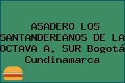 ASADERO LOS SANTANDEREANOS DE LA OCTAVA A. SUR Bogotá Cundinamarca