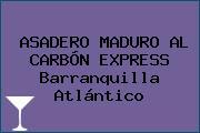 ASADERO MADURO AL CARBÓN EXPRESS Barranquilla Atlántico