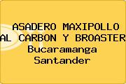 ASADERO MAXIPOLLO AL CARBON Y BROASTER Bucaramanga Santander