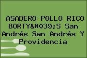 ASADERO POLLO RICO BORTY'S San Andrés San Andrés Y Providencia