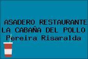 ASADERO RESTAURANTE LA CABAÑA DEL POLLO Pereira Risaralda