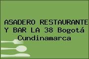 ASADERO RESTAURANTE Y BAR LA 38 Bogotá Cundinamarca