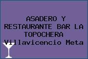 ASADERO Y RESTAURANTE BAR LA TOPOCHERA Villavicencio Meta