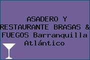 ASADERO Y RESTAURANTE BRASAS & FUEGOS Barranquilla Atlántico