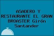 ASADERO Y RESTAURANTE EL GRAN BROASTER Girón Santander