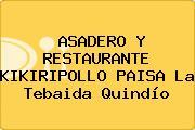 ASADERO Y RESTAURANTE KIKIRIPOLLO PAISA La Tebaida Quindío