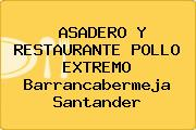 ASADERO Y RESTAURANTE POLLO EXTREMO Barrancabermeja Santander