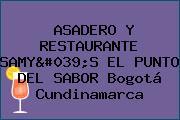 ASADERO Y RESTAURANTE SAMY'S EL PUNTO DEL SABOR Bogotá Cundinamarca