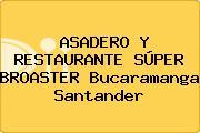ASADERO Y RESTAURANTE SÚPER BROASTER Bucaramanga Santander