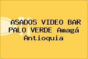ASADOS VIDEO BAR PALO VERDE Amagá Antioquia