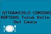 ATTA'S COMIDAS RÁPIDAS Tuluá Valle Del Cauca