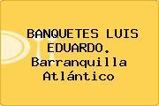 BANQUETES LUIS EDUARDO. Barranquilla Atlántico