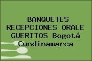 BANQUETES RECEPCIONES ORALE GUERITOS Bogotá Cundinamarca