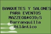 BANQUETES Y SALONES PARA EVENTOS MAZZEO'S Barranquilla Atlántico
