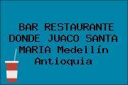 BAR RESTAURANTE DONDE JUACO SANTA MARIA Medellín Antioquia