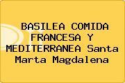 BASILEA COMIDA FRANCESA Y MEDITERRANEA Santa Marta Magdalena