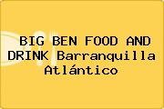 BIG BEN FOOD AND DRINK Barranquilla Atlántico