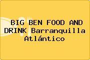 BIG BEN FOOD AND DRINK Barranquilla Atlántico