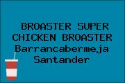 BROASTER SUPER CHICKEN BROASTER Barrancabermeja Santander