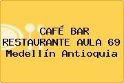CAFÉ BAR RESTAURANTE AULA 69 Medellín Antioquia
