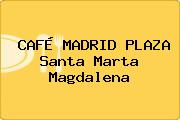 CAFÉ MADRID PLAZA Santa Marta Magdalena