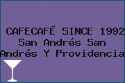 CAFECAFÉ SINCE 1992 San Andrés San Andrés Y Providencia