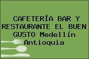 CAFETERÍA BAR Y RESTAURANTE EL BUEN GUSTO Medellín Antioquia