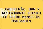 CAFETERÍA, BAR Y RESTAURANTE KIOSKO LA CEIBA Medellín Antioquia