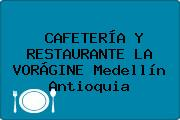 CAFETERÍA Y RESTAURANTE LA VORÁGINE Medellín Antioquia