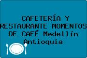 CAFETERÍA Y RESTAURANTE MOMENTOS DE CAFÉ Medellín Antioquia