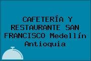 CAFETERÍA Y RESTAURANTE SAN FRANCISCO Medellín Antioquia
