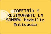 CAFETRÍA Y RESTAURANTE LA SOMBRA Medellín Antioquia