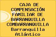 CAJA DE COMPENSACIÓN FAMILIAR DE BARRANQUILLA COMBARRANQUILLA Barranquilla Atlántico