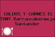 CALDOS Y CARNES EL TONY Barrancabermeja Santander