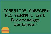 CASERITOS CABECERA RESTAURANTE CAFE Bucaramanga Santander
