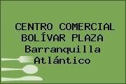 CENTRO COMERCIAL BOLÍVAR PLAZA Barranquilla Atlántico