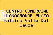CENTRO COMERCIAL LLANOGRANDE PLAZA Palmira Valle Del Cauca