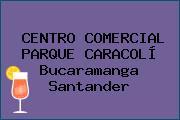 CENTRO COMERCIAL PARQUE CARACOLÍ Bucaramanga Santander