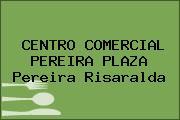 CENTRO COMERCIAL PEREIRA PLAZA Pereira Risaralda