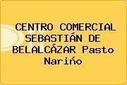 CENTRO COMERCIAL SEBASTIÁN DE BELALCÁZAR Pasto Nariño