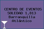 CENTRO DE EVENTOS SOLEDAD 1.813 Barranquilla Atlántico