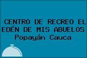 CENTRO DE RECREO EL EDÉN DE MIS ABUELOS Popayán Cauca