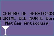 CENTRO DE SERVICIOS PORTAL DEL NORTE Don Matías Antioquia