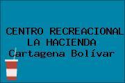 CENTRO RECREACIONAL LA HACIENDA Cartagena Bolívar