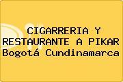 CIGARRERIA Y RESTAURANTE A PIKAR Bogotá Cundinamarca