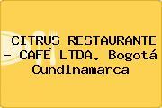 CITRUS RESTAURANTE - CAFÉ LTDA. Bogotá Cundinamarca