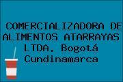 COMERCIALIZADORA DE ALIMENTOS ATARRAYAS LTDA. Bogotá Cundinamarca