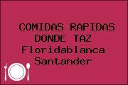 COMIDAS RAPIDAS DONDE TAZ Floridablanca Santander