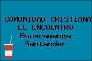 COMUNIDAD CRISTIANA EL ENCUENTRO Bucaramanga Santander