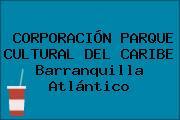 CORPORACIÓN PARQUE CULTURAL DEL CARIBE Barranquilla Atlántico